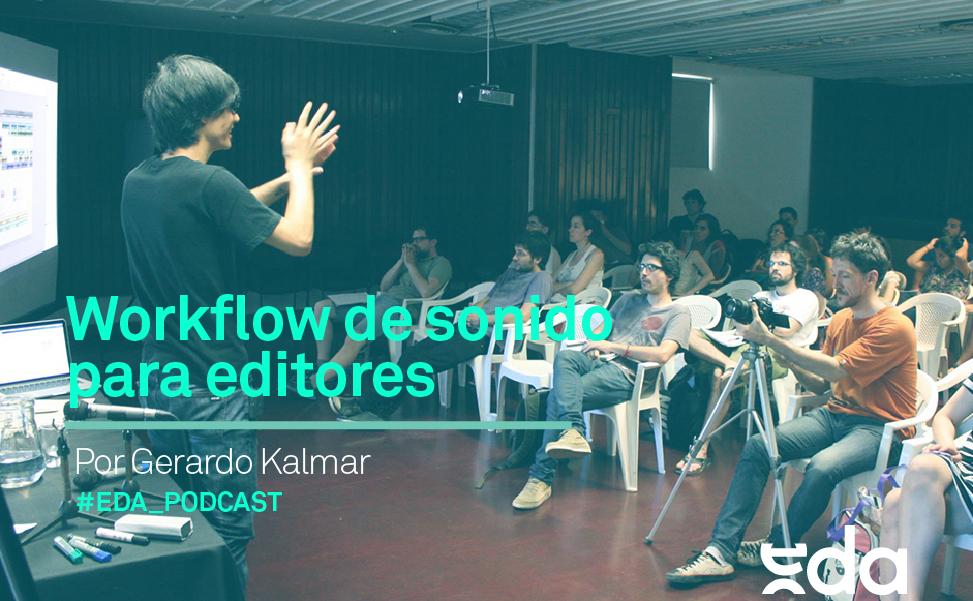 EDA PODCAST #BONUS 01: Workflow de sonido para editores